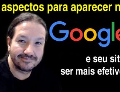 6 aspectos básicos e fundamentais para seu site aparecer no Google
